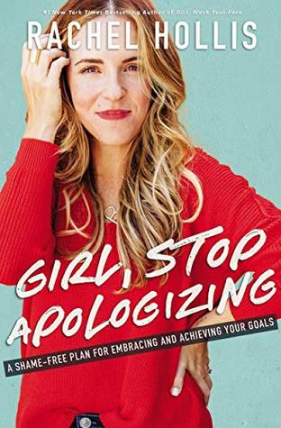 Girl, Stop Apologizing : A Shame-Free Plan for Embracing and Achieving Your Goals