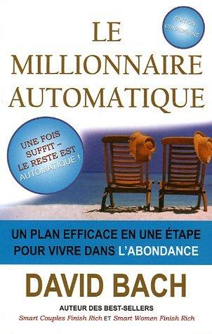 Le millionnaire automatique : Un plan efficace en une étape pour vivre dans l'abondance