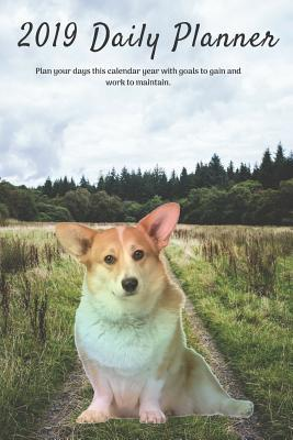 2019 Daily Planner Plan Your Days This Calendar Year with Goals to Gain and Work to Maintain.: Cute Pembroke Welsh Corgi Dog Appointment Book: Hourly, Weekly, Monthly Planning 6am - 8pm, Page Space for Tracking Notes & To-Do List: 6 X 9 in (15.2 X 22 CM)