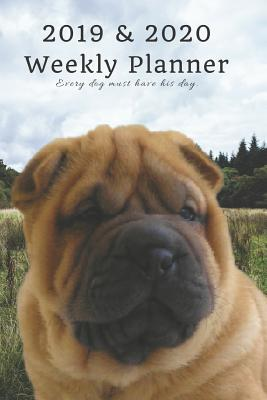 2019 & 2020 Weekly Planner Every Dog Must Have His Day.: Cute Shar Pei Puppy in Nature: Two Year Agenda Datebook: Plan Goals to Gain & Work to Maintain Daily & Monthly (6 X 9 In; 105 Pages)