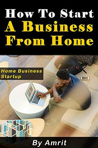Home Business Start Up: How To Start A Business From Home (Home business opportunities, Starting a business with little money, How to make money from home, ... Passive Income Streams) (2019 Book 7)