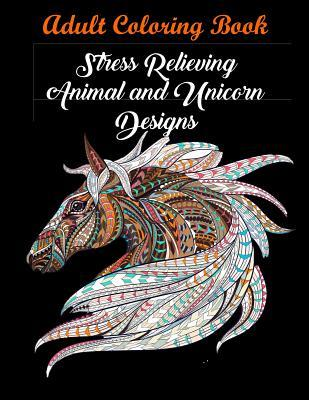 Adult Coloring Book: Stress Relieving Animal and Unicorn Designs: Bundle of Over 60 Unique Images