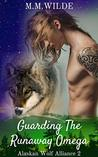 Guarding the Runaway Omega (Alaskan Wolf Alliance, #2)
