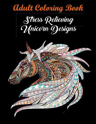 Adult Coloring Book: Stress Relieving Unicorn Designs: Unicorn Coloring Book
