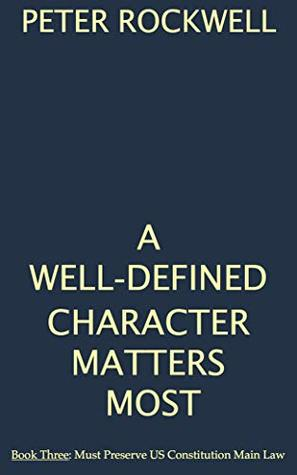 A WELL-DEFINED CHARACTER MATTERS MOST: Book Three: Must Preserve US Constitution Main Law