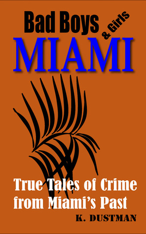 Bad Boys & Girls Miami: True Stories of Crime from Miami's Past