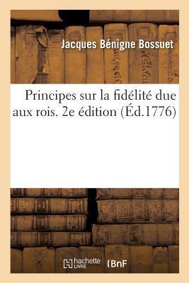 Principes Sur La Fid�lit� Due Aux Rois. 2e �dition