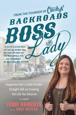 Backroads Boss Lady: How a Small-Town Girl Built a Big-Time Business by Staying True to Herself, Her Family, and Friends