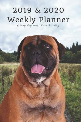 2019 & 2020 Weekly Planner Every Dog Must Have His Day.: Bullmastiff Nature: Two Year Agenda Datebook: Plan Goals to Gain & Work to Maintain Daily & Monthly (6 X 9 In; 105 Pages)
