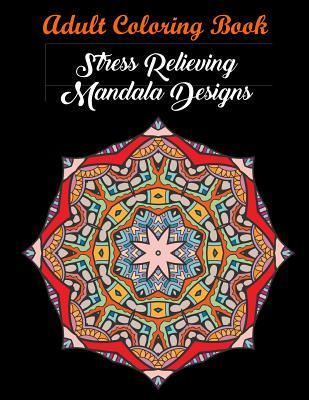 Adult Coloring Book: Stress Relieving Mandala Designs: Mandala Coloring Book