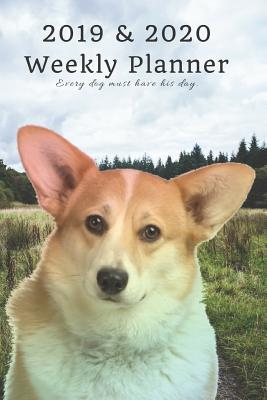 2019 & 2020 Weekly Planner Every Dog Must Have His Day.: Cute Pembroke Welsh Corgi in Nature: Two Year Agenda Datebook: Plan Goals to Gain & Work to Maintain Daily & Monthly (6 X 9 In; 105 Pages)