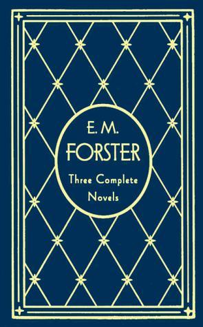 E. M. Forster: Three Complete Novels