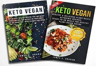 Keto Vegan: 2 Books in 1-Healthy & Delicious Plant-Based Ketogenic Recipes+ Top 150 Easy, Healthy Recipes That Are Ready When You Are- Any Recipes on Your Choice for Any Meal Time - with Calories an