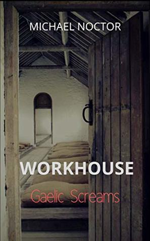 Workhouse Gaelic Screams by Michael Noctor