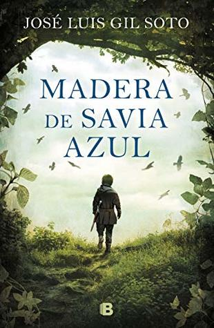 Portada de la novela de fantasía Madera de Savia Azul, de José Luis Gil Soto