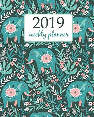 2019 Weekly Planner: Calendar Schedule Organizer Appointment Journal Notebook and Action day cute elephant and flower - floral design (Weekly & Monthly Planner 2019)