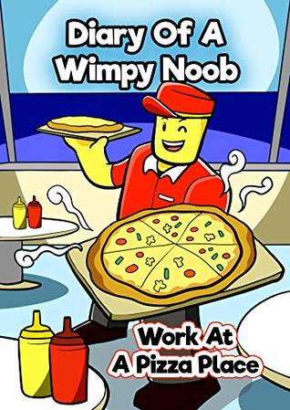 Diary Of A Wimpy Noob: Work At A Pizza Place (Roblox Noob Diaries Book 1)
