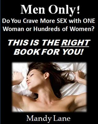 MEN ONLY: Do You Crave More Sex with ONE Woman or Hundreds of Women? THIS IS THE RIGHT BOOK FOR YOU!