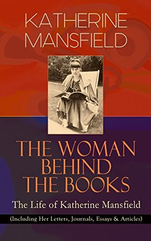 KATHERINE MANSFIELD - The Woman Behind The Books: The Life of Katherine Mansfield