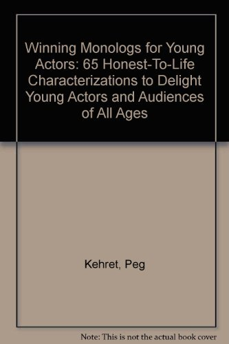 Winning Monologs for Young Actors: 65 Honest-To-Life Characterizations to Delight Young Actors and Audiences of All Ages