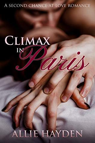Climax in Paris: A Second Chance at Love Romance (The Forever Promise Book 3)