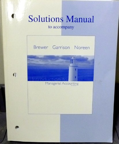 Solutions Manual to Accompany Introduction to Managerial Accounting 3rd Edition