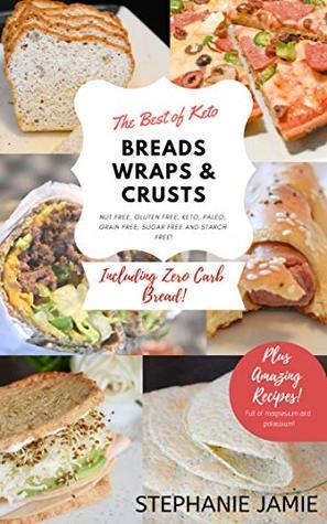The Best of Keto Breads, Wraps & Crusts: Nut Free, Gluten Free, Keto