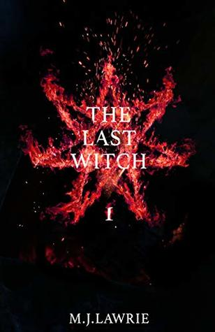 The Last Witch by M.J. Lawrie