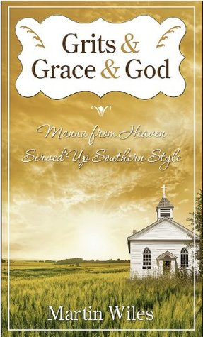Grits & Grace & God: Manna from Heaven Served Up Southern Style