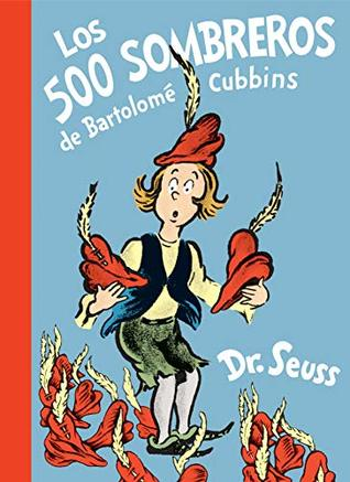 Los 500 sombreros de Bartolomé Cubbins (The 500 Hats of Bartholomew Cubbins Spanish Edition) (Classic Seuss)
