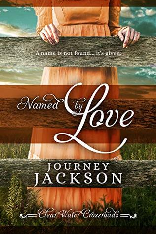 Named by Love: A Historical Western Romance (Clear Water Crossroads Book 1)