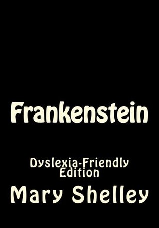 Frankenstein: Dyslexia-Friendly Edition