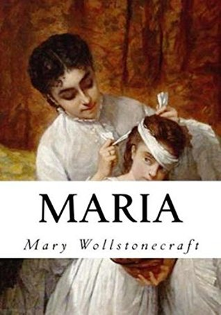 Maria: or The Wrongs of Woman: Annotated