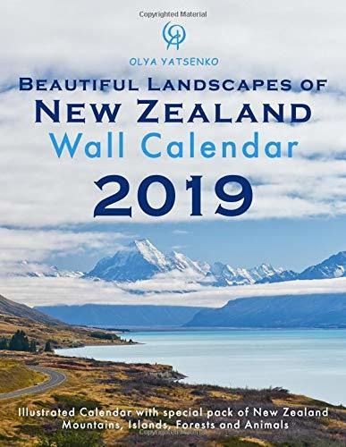 Beautiful Landscapes of New Zealand Wall Calendar 2019: Illustrated Calendar with special pack of New Zealand Mountains, Islands, Forests and Animals