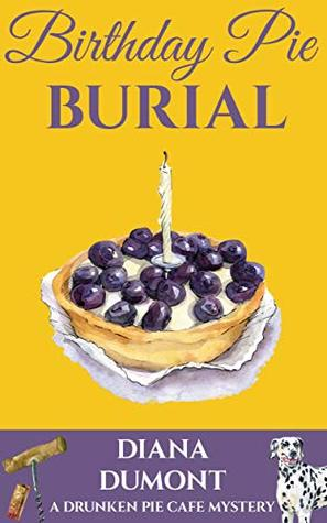 Birthday Pie Burial (The Drunken Pie Cafe Cozy Mystery Book 2)