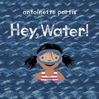 Hey, Water! by Antoinette Portis