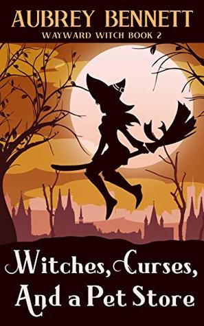 Witches, Curses, and a Pet Store: A Cozy Paranormal Mystery (Wayward Witch Book 2)