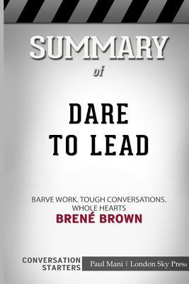 Summary of Dare to Lead: Brave Work. Tough Conversations. Whole Hearts.: Conversation Starters