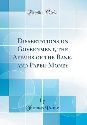 Dissertations on Government, the Affairs of the Bank, and Paper-Money