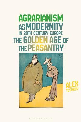 Agrarianism as Modernity in 20th-Century Europe: The Golden Age of the Peasantry