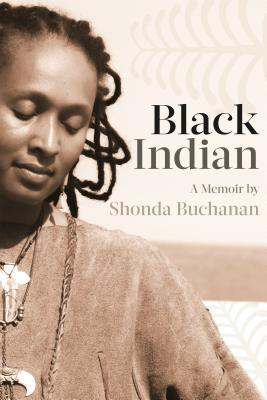 Black Indian: A Memoir by Shonda Buchanan