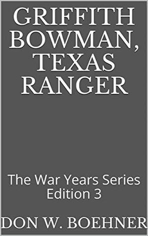 Griffith Bowman, Texas Ranger: The War Years Series Edition 3