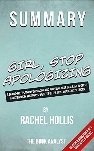 Summary of Girl, Stop Apologizing by Rachel Hollis: A Shame-Free Plan for Embracing and Achieving Your Goals. An In-Depth Analysis & Key Takeaways & Quotes of The Most Important Sections