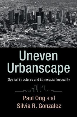 Uneven Urbanscape: Spatial Structures and Ethnoracial Inequality