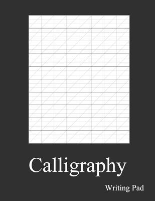 Calligraphy Writing Pad: Calligraphy Practice Notebook Paper and Workbook for Lettering Artist and Lettering for Beginners