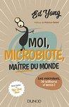 Moi, microbiote, maître du monde : Les microbes, 30 billions d'amis (Hors Collection)