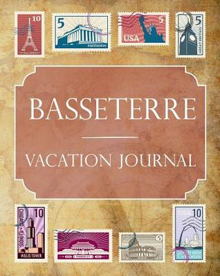 Basseterre Vacation Journal: Blank Lined Basseterre Travel Journal/Notebook/Diary Gift Idea for People Who Love to Travel