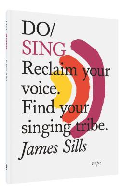 Do Sing: Reclaim your voice. Find your singing tribe.