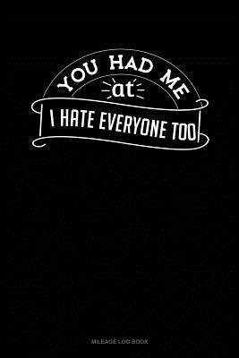 You Had Me at I Hate Everyone Too: Mileage Log Book