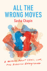 All the Wrong Moves by Sasha Chapin